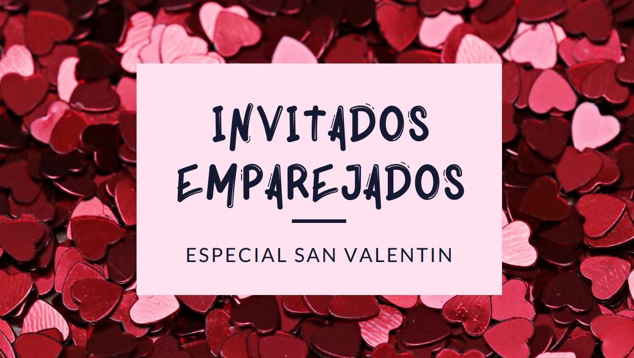 Especial San Valentín - INVITADOS EMPAREJADOS